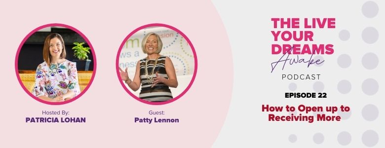 Podcast: How to Open up to Receiving More with Patty Lennon
